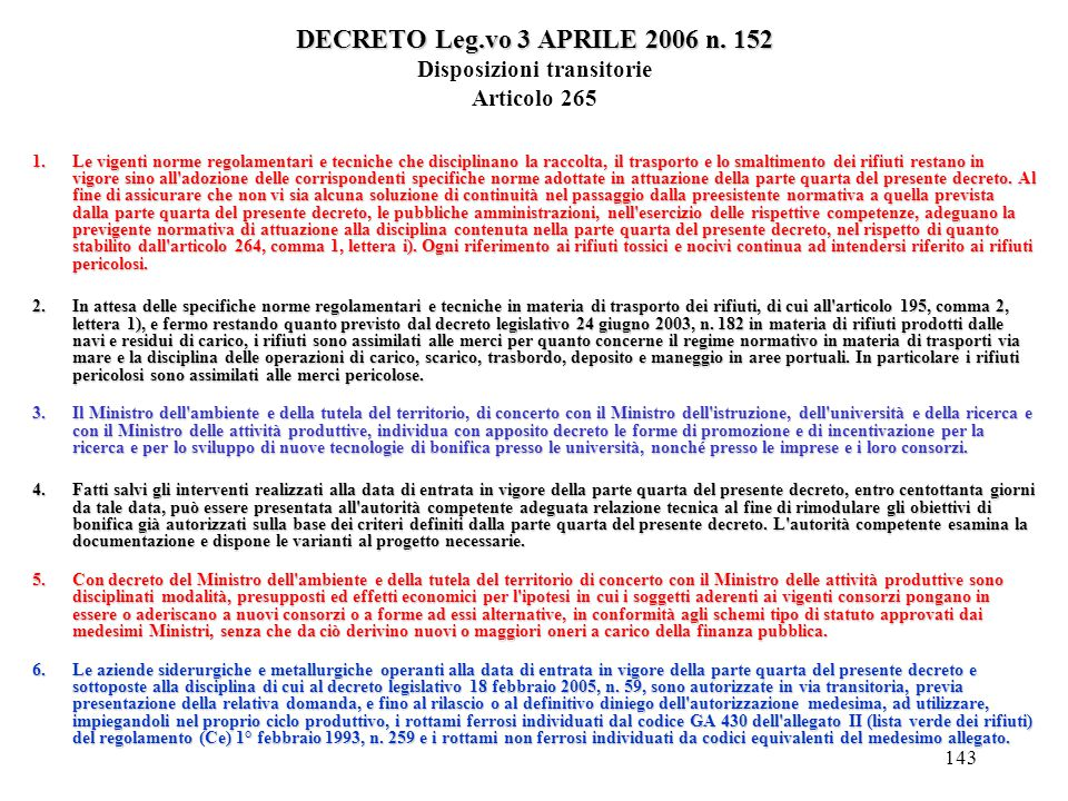 142 DECRETO Leg.vo 3 APRILE 2006 n. 152 DECRETO Leg.vo 3 APRILE 2006 n. 152 Disposizioni transitorie Articolo 265 1.Le vigenti norme regolamentari e t