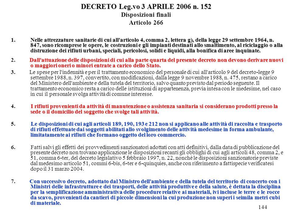 143 DECRETO Leg.vo 3 APRILE 2006 n. 152 DECRETO Leg.vo 3 APRILE 2006 n. 152 Disposizioni transitorie Articolo 265 1.Le vigenti norme regolamentari e t