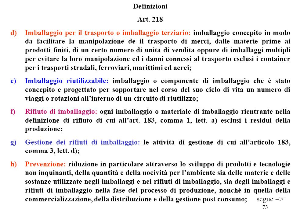 72 Definizioni Art. 218 Ai fini dell'applicazione del presente titolo si intende per: a)imballaggio: il prodotto, composto di materiale di qualsiasi n