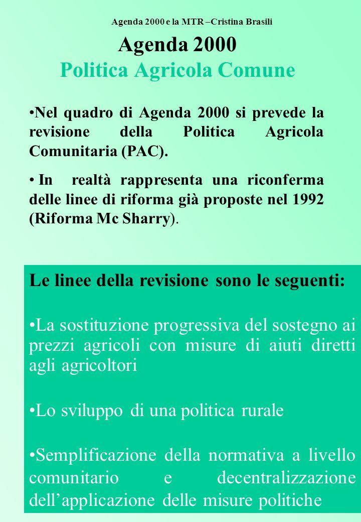Agenda 2000 Politica Agricola Comune Nel quadro di Agenda 2000 si prevede la revisione della Politica Agricola Comunitaria (PAC).