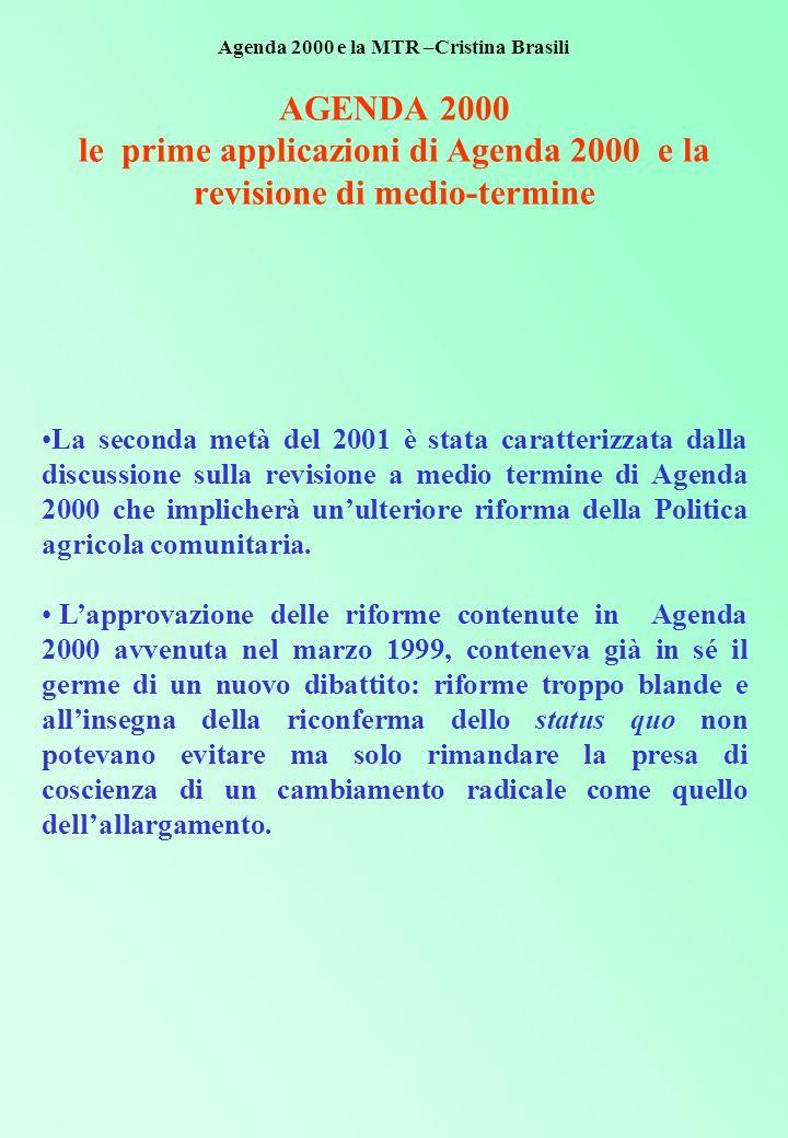 AGENDA 2000 le prime applicazioni di Agenda 2000 e la revisione di medio-termine La seconda metà del 2001 è stata caratterizzata dalla discussione sulla revisione a medio termine di Agenda 2000 che implicherà un'ulteriore riforma della Politica agricola comunitaria.