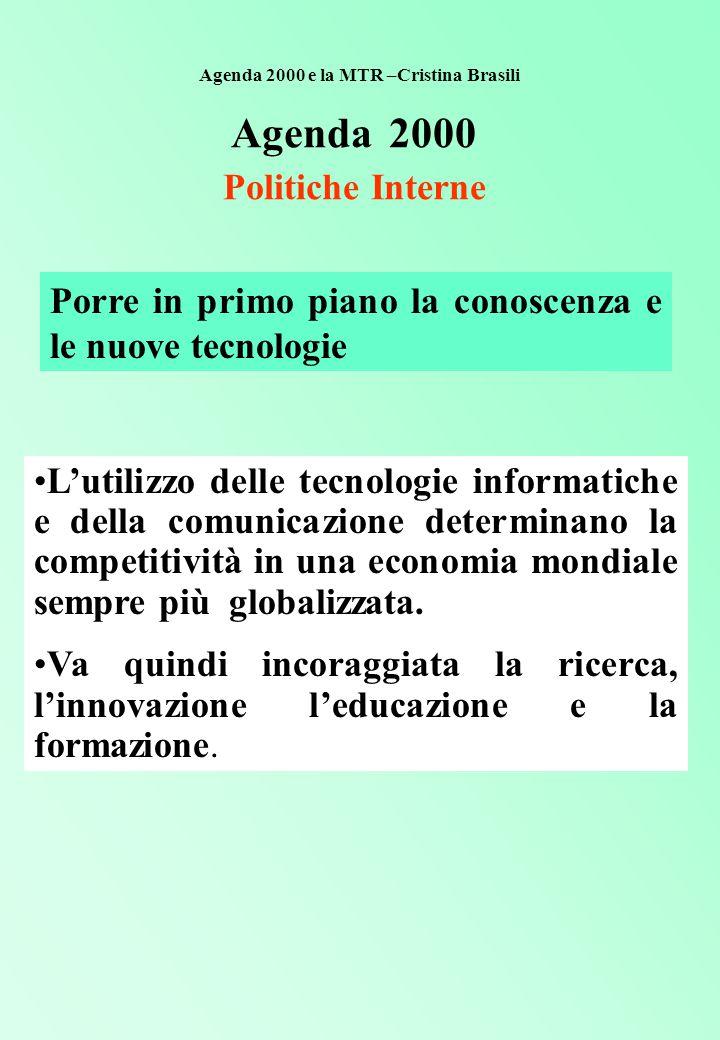 Agenda 2000 Politiche Interne Porre in primo piano la conoscenza e le nuove tecnologie L'utilizzo delle tecnologie informatiche e della comunicazione determinano la competitività in una economia mondiale sempre più globalizzata.
