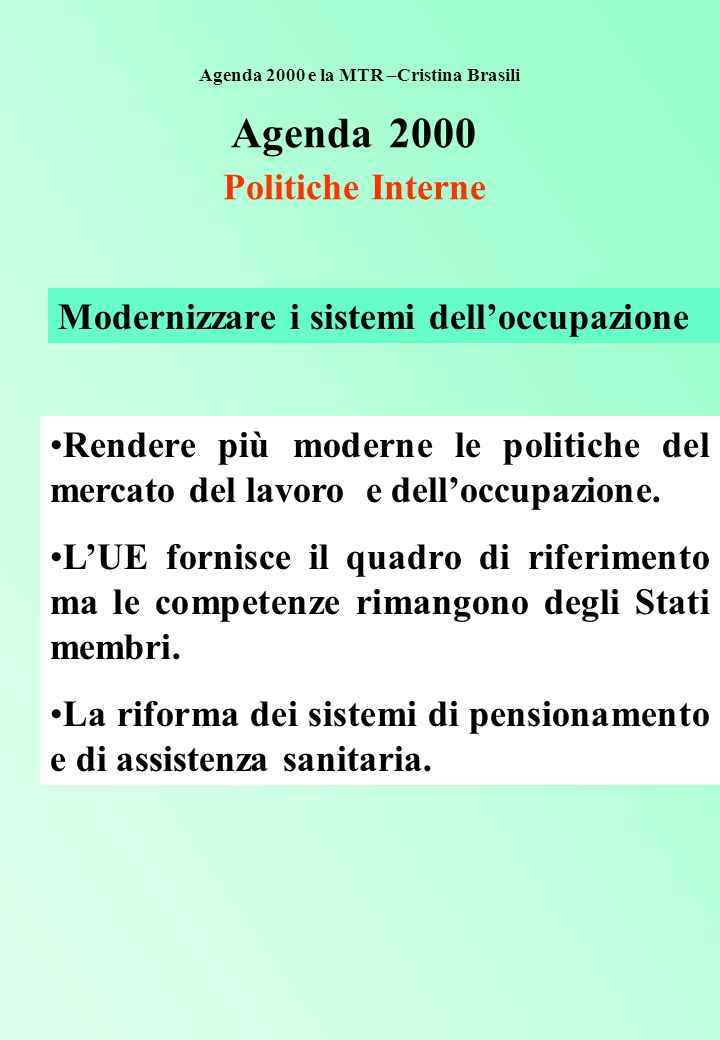 Agenda 2000 Politiche Interne Modernizzare i sistemi dell'occupazione Rendere più moderne le politiche del mercato del lavoro e dell'occupazione.