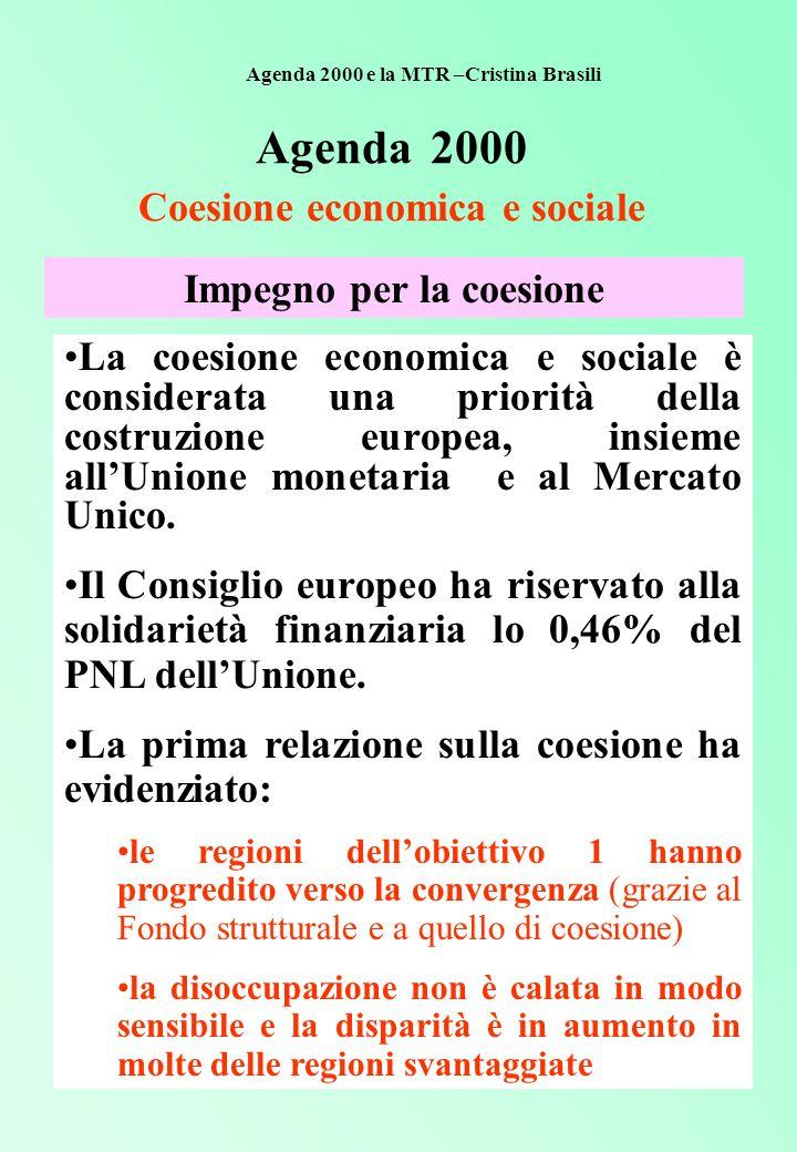 Agenda 2000 Coesione economica e sociale Impegno per la coesione La coesione economica e sociale è considerata una priorità della costruzione europea, insieme all'Unione monetaria e al Mercato Unico.
