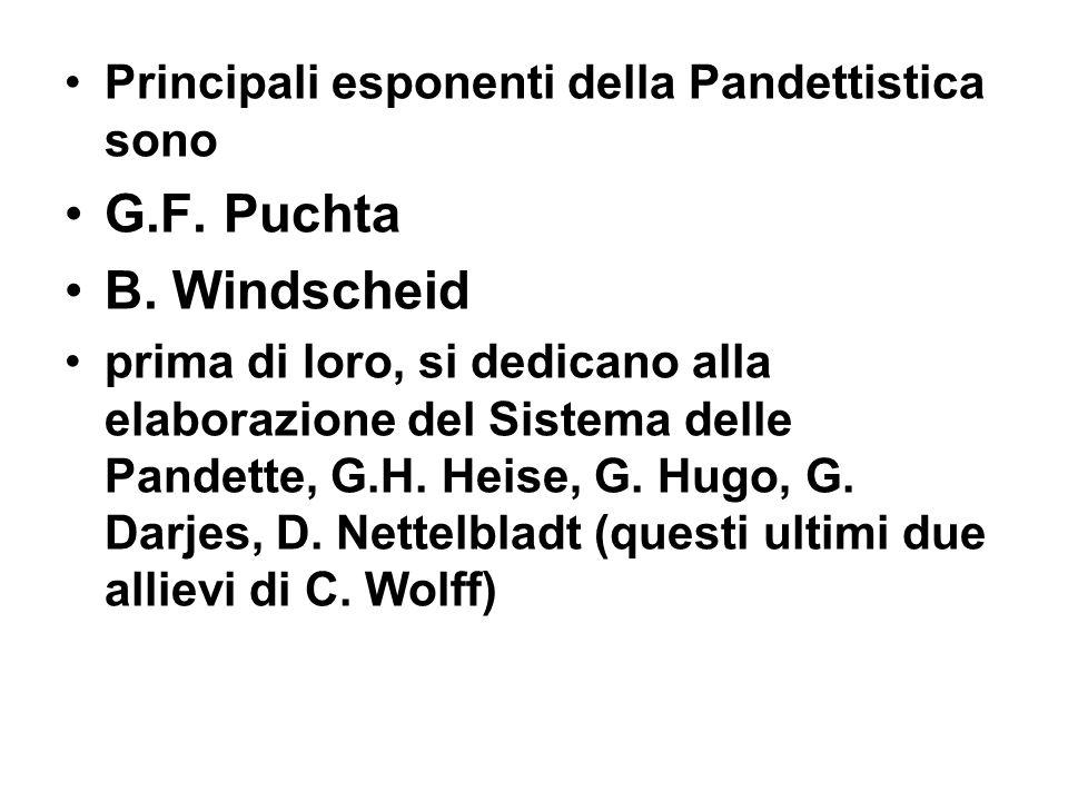 Principali esponenti della Pandettistica sono G.F. Puchta B. Windscheid prima di loro, si dedicano alla elaborazione del Sistema delle Pandette, G.H.