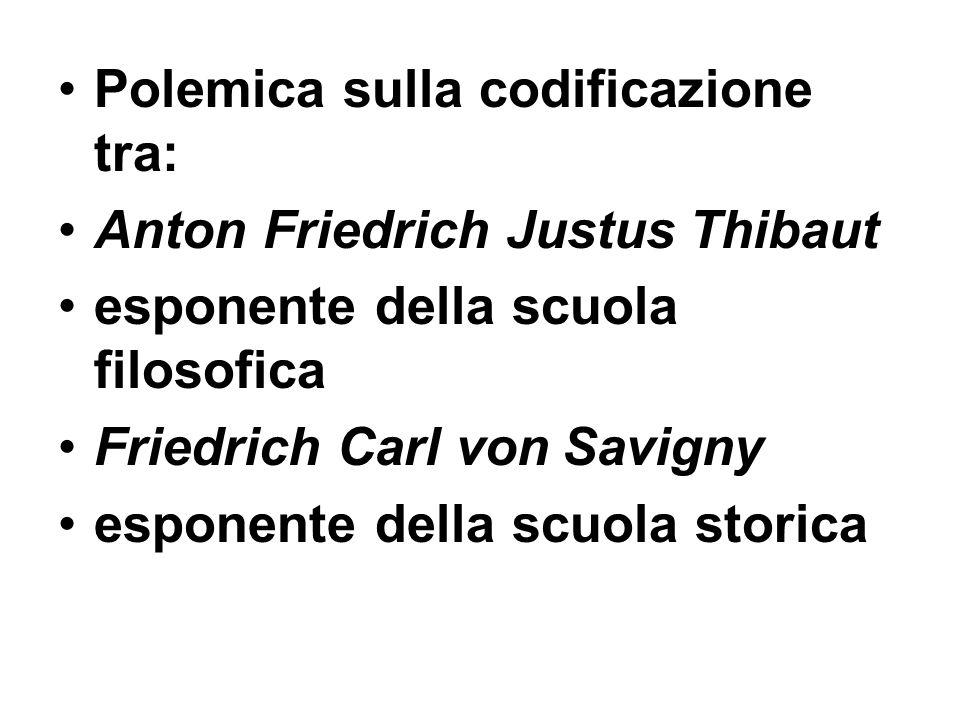 Polemica sulla codificazione tra: Anton Friedrich Justus Thibaut esponente della scuola filosofica Friedrich Carl von Savigny esponente della scuola s