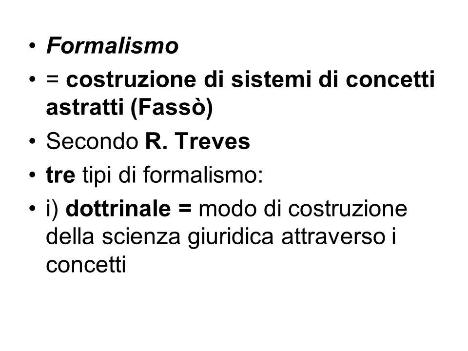 Formalismo = costruzione di sistemi di concetti astratti (Fassò) Secondo R. Treves tre tipi di formalismo: i) dottrinale = modo di costruzione della s