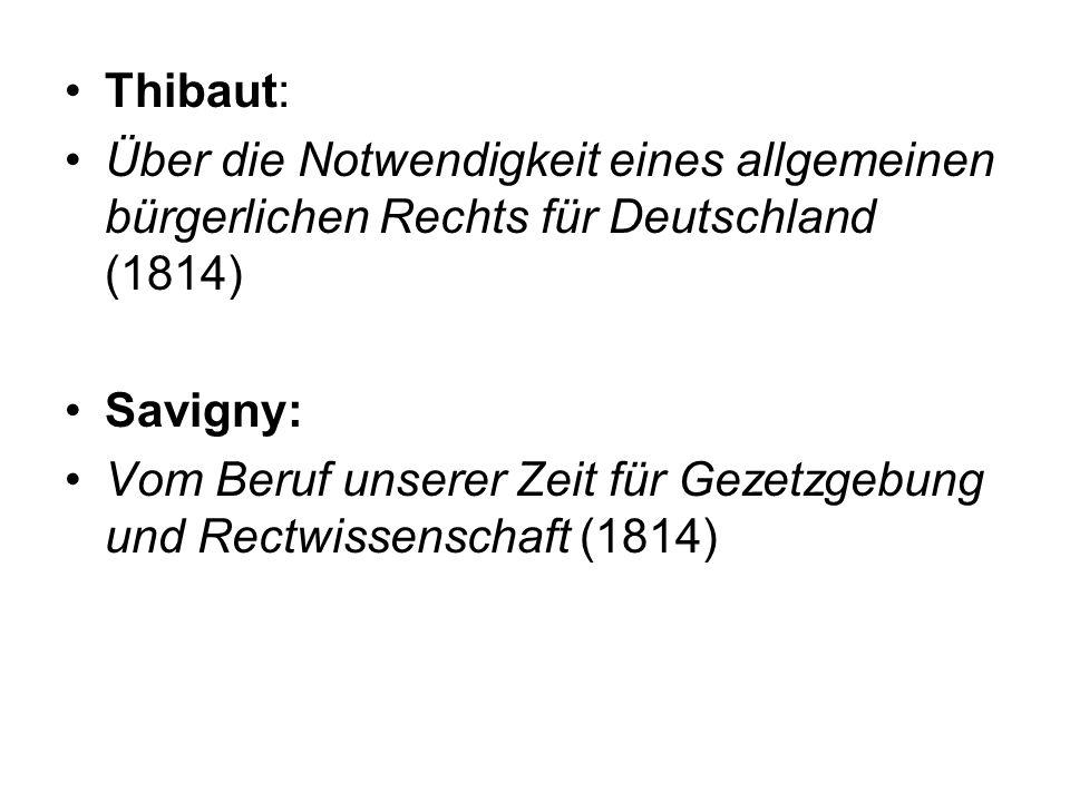 Thibaut: Über die Notwendigkeit eines allgemeinen bürgerlichen Rechts für Deutschland (1814) Savigny: Vom Beruf unserer Zeit für Gezetzgebung und Rect