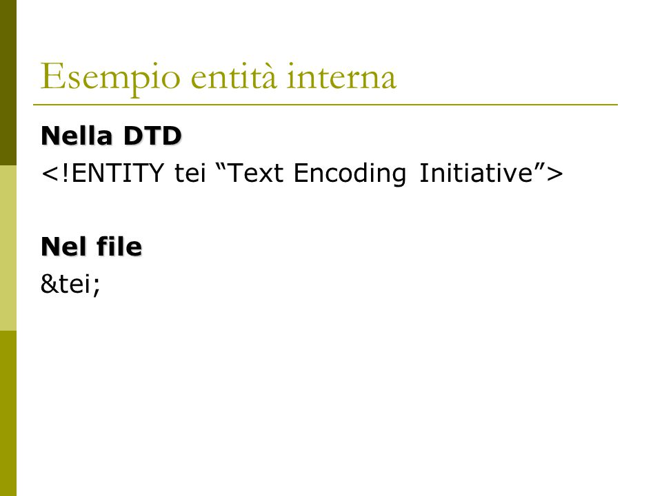 Esempio entità interna Nella DTD Nel file &tei;