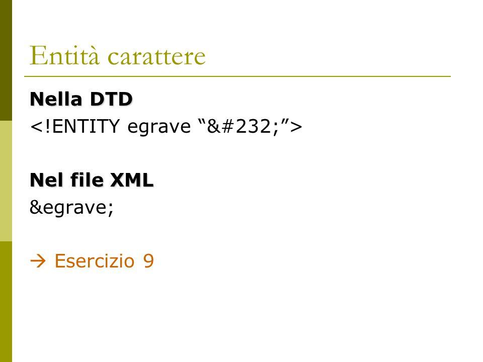 Entità carattere Nella DTD Nel file XML è  Esercizio 9