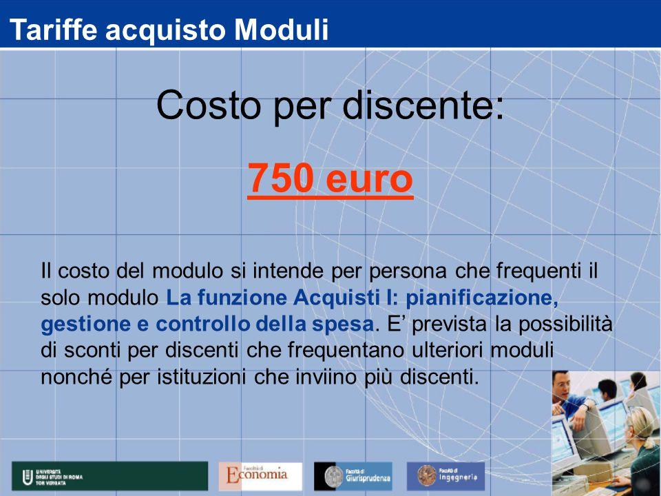 Tariffe acquisto Moduli Il costo del modulo si intende per persona che frequenti il solo modulo La funzione Acquisti I: pianificazione, gestione e controllo della spesa.