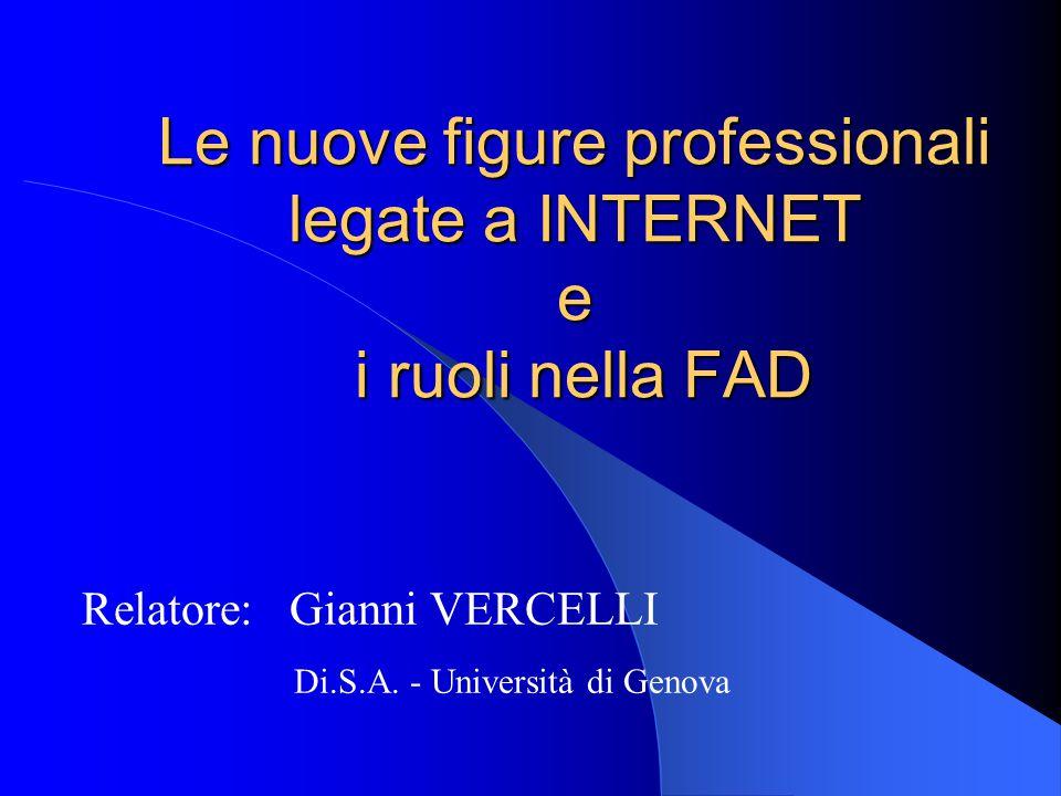 Le nuove figure professionali legate a INTERNET e i ruoli nella FAD Relatore: Gianni VERCELLI Di.S.A.