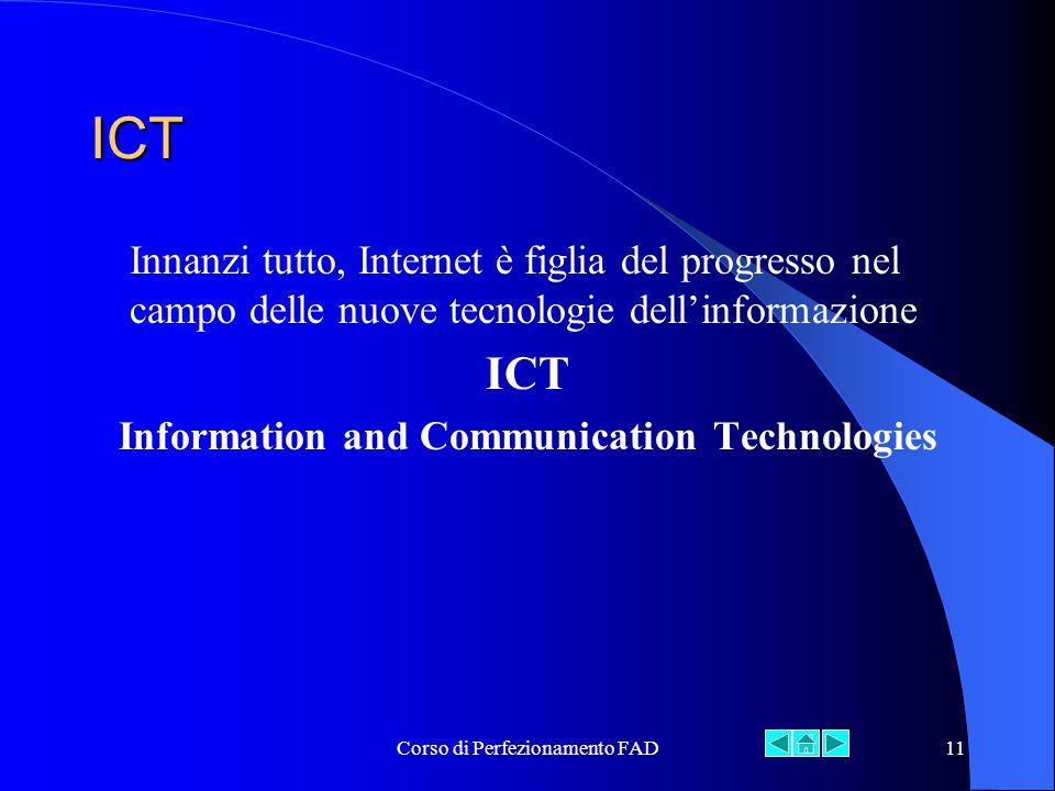 Corso di Perfezionamento FAD11 ICT Innanzi tutto, Internet è figlia del progresso nel campo delle nuove tecnologie dell'informazione ICT Information and Communication Technologies