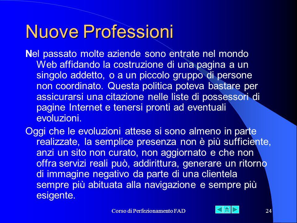 Corso di Perfezionamento FAD24 Nuove Professioni Nel passato molte aziende sono entrate nel mondo Web affidando la costruzione di una pagina a un singolo addetto, o a un piccolo gruppo di persone non coordinato.
