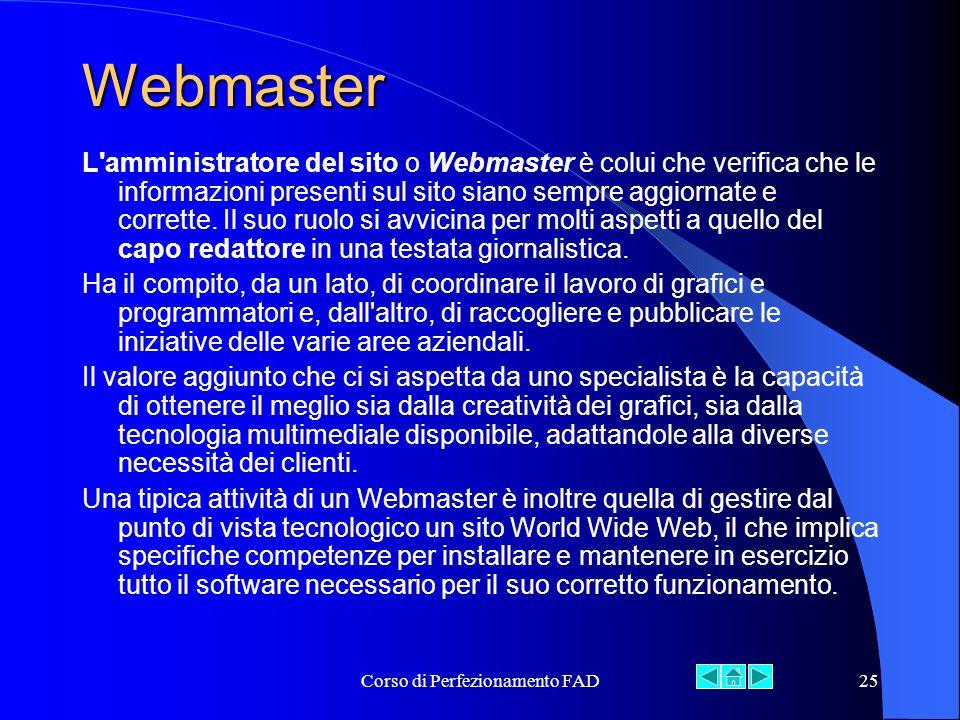 Corso di Perfezionamento FAD25 Webmaster L amministratore del sito o Webmaster è colui che verifica che le informazioni presenti sul sito siano sempre aggiornate e corrette.