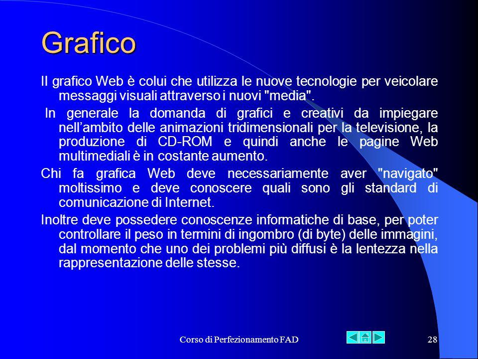 Corso di Perfezionamento FAD28 Grafico Il grafico Web è colui che utilizza le nuove tecnologie per veicolare messaggi visuali attraverso i nuovi media .