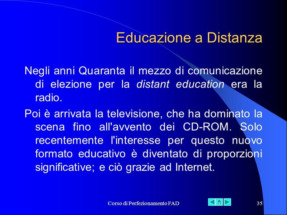 Corso di Perfezionamento FAD35 Educazione a Distanza Negli anni Quaranta il mezzo di comunicazione di elezione per la distant education era la radio.