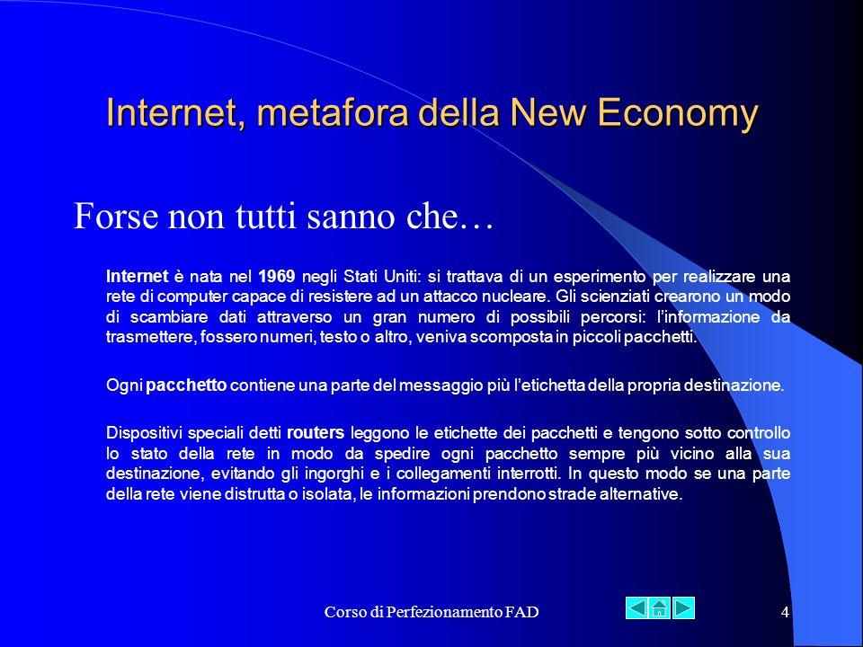 Corso di Perfezionamento FAD15 Caratteristiche di Internet Caratteristiche dell Economia Virtualizzazione Nuove catene del valore diventano possibili.