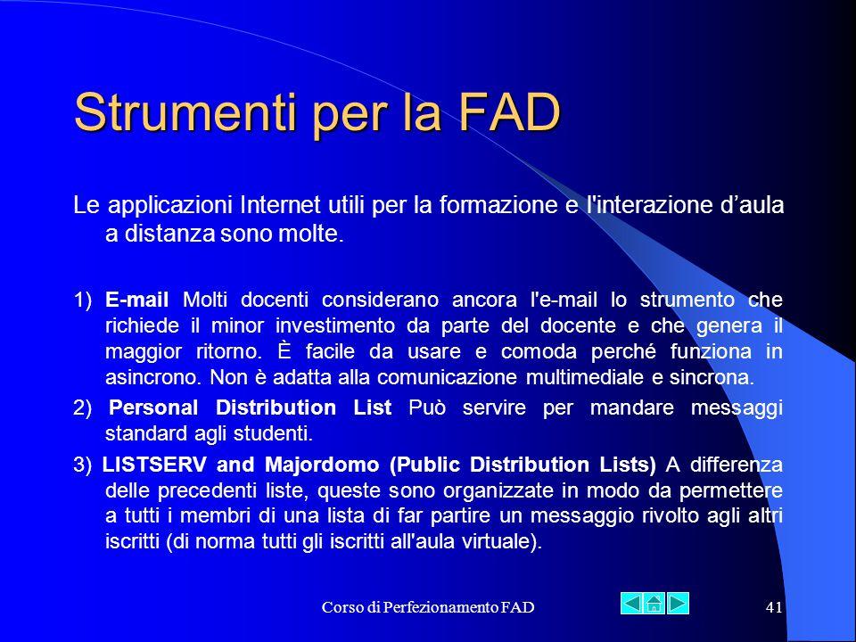 Corso di Perfezionamento FAD41 Strumenti per la FAD Le applicazioni Internet utili per la formazione e l interazione d'aula a distanza sono molte.