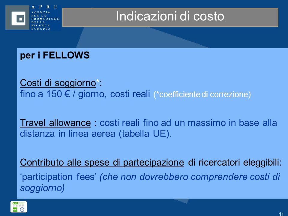 11 Indicazioni di costo per i FELLOWS Costi di soggiorno*: fino a 150 € / giorno, costi reali (*coefficiente di correzione) Travel allowance : costi r
