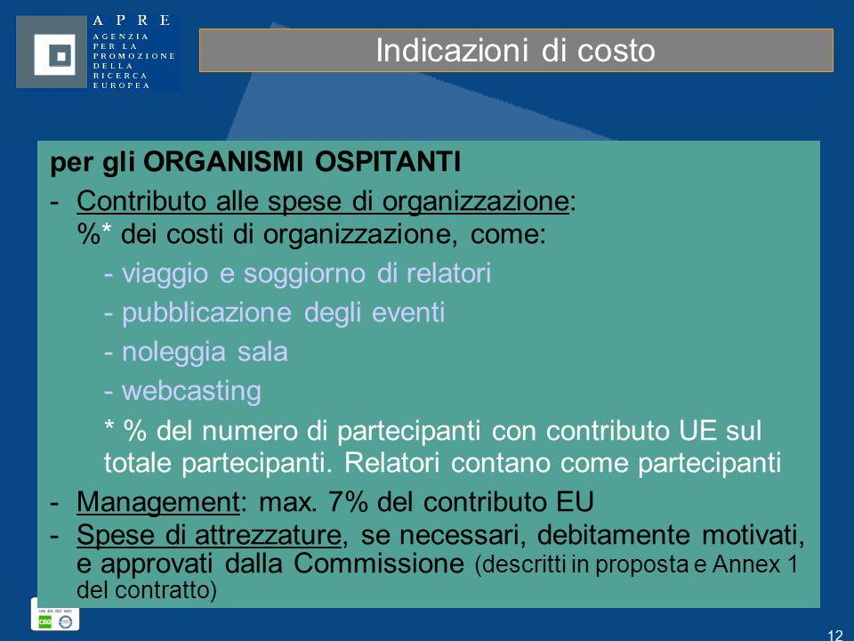 12 per gli ORGANISMI OSPITANTI -Contributo alle spese di organizzazione: %* dei costi di organizzazione, come: - viaggio e soggiorno di relatori - pubblicazione degli eventi - noleggia sala - webcasting * % del numero di partecipanti con contributo UE sul totale partecipanti.