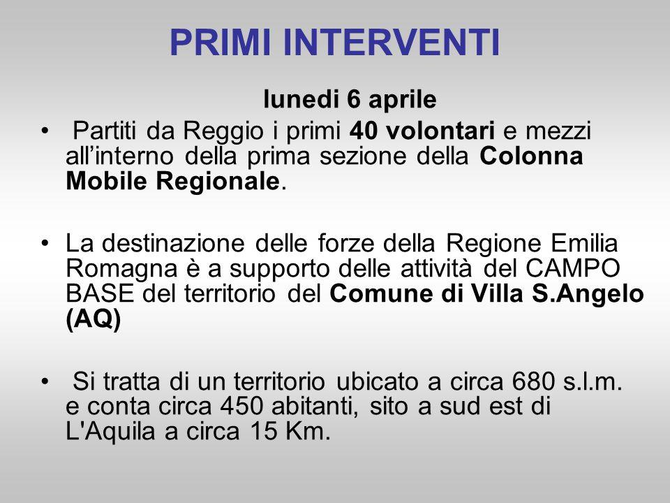 PRIMI INTERVENTI lunedi 6 aprile Partiti da Reggio i primi 40 volontari e mezzi all'interno della prima sezione della Colonna Mobile Regionale. La des