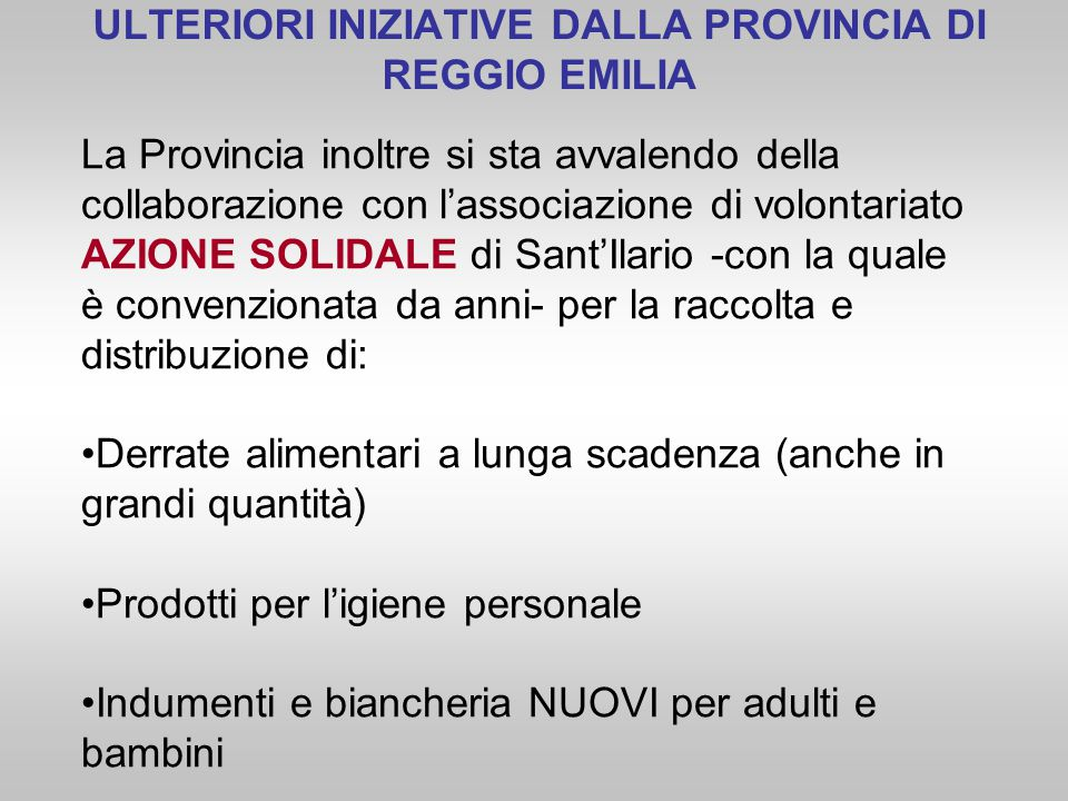 La Provincia inoltre si sta avvalendo della collaborazione con l'associazione di volontariato AZIONE SOLIDALE di Sant'Ilario -con la quale è convenzio