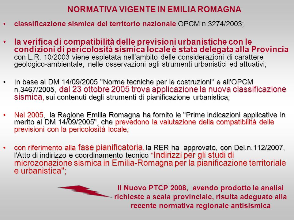 NORMATIVA VIGENTE IN EMILIA ROMAGNA classificazione sismica del territorio nazionale OPCM n.3274/2003; la verifica di compatibilità delle previsioni u