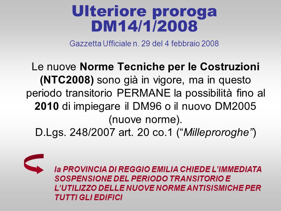 Ulteriore proroga DM14/1/2008 Gazzetta Ufficiale n. 29 del 4 febbraio 2008 Le nuove Norme Tecniche per le Costruzioni (NTC2008) sono già in vigore, ma