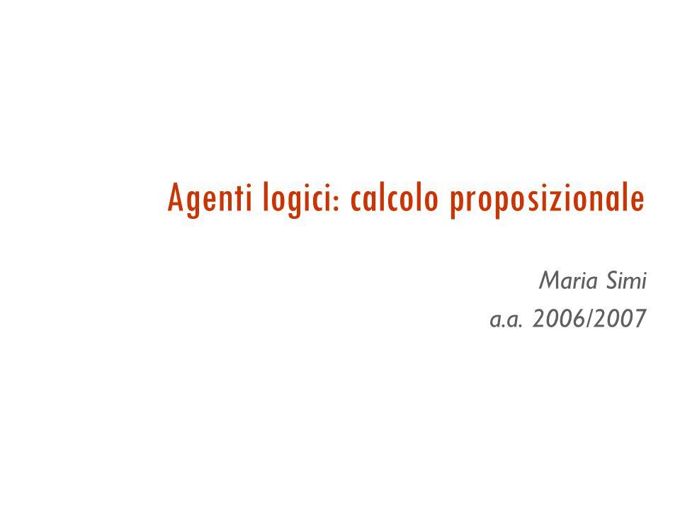 Agenti logici: calcolo proposizionale Maria Simi a.a. 2006/2007