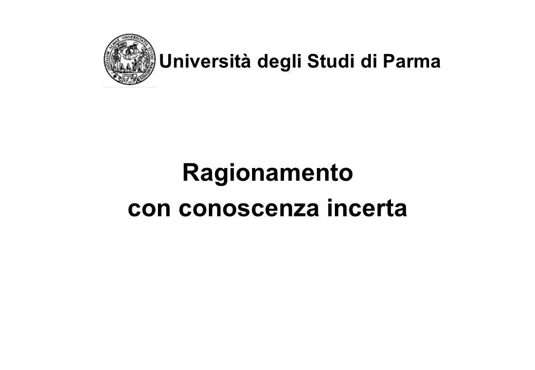 Università degli Studi di Parma Ragionamento con conoscenza incerta