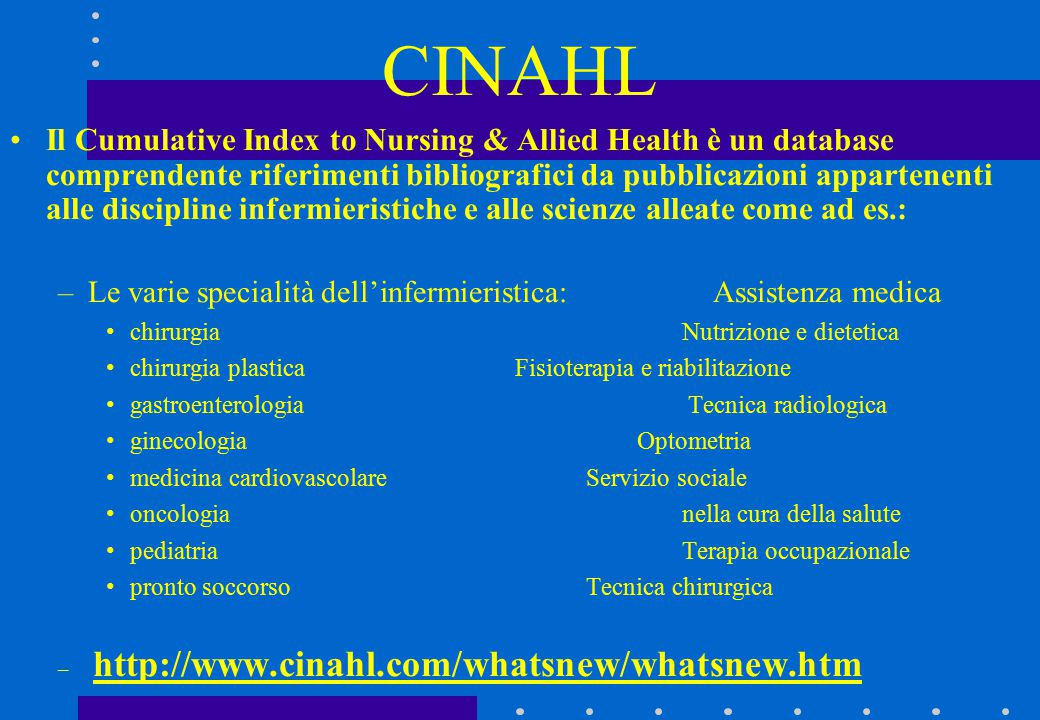 Il Cumulative Index to Nursing & Allied Health è un database comprendente riferimenti bibliografici da pubblicazioni appartenenti alle discipline infe