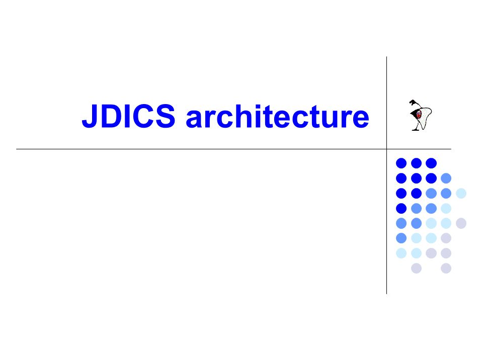 Agenda JDICS Architecture Client Proxy Broker Server JDICS Interaction protocols Client-Proxy Proxy-Broker Server-Broker Broker-Broker JDICS QoS (fault tolerance, load balancing)