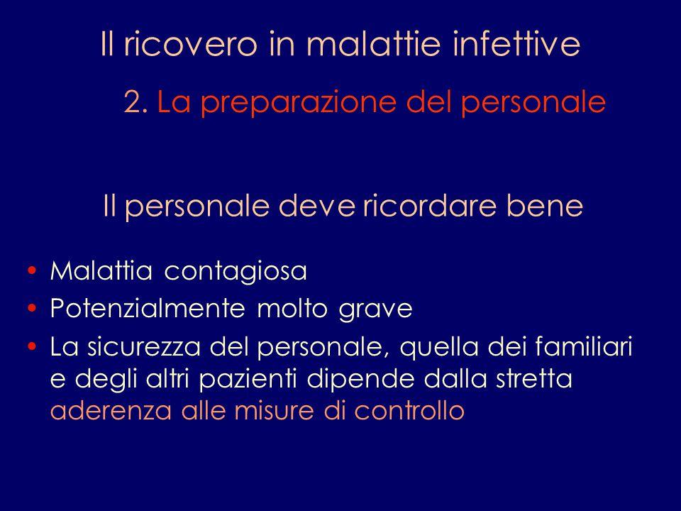 Il ricovero in malattie infettive 2. La preparazione del personale Il personale deve ricordare bene Malattia contagiosa Potenzialmente molto grave La