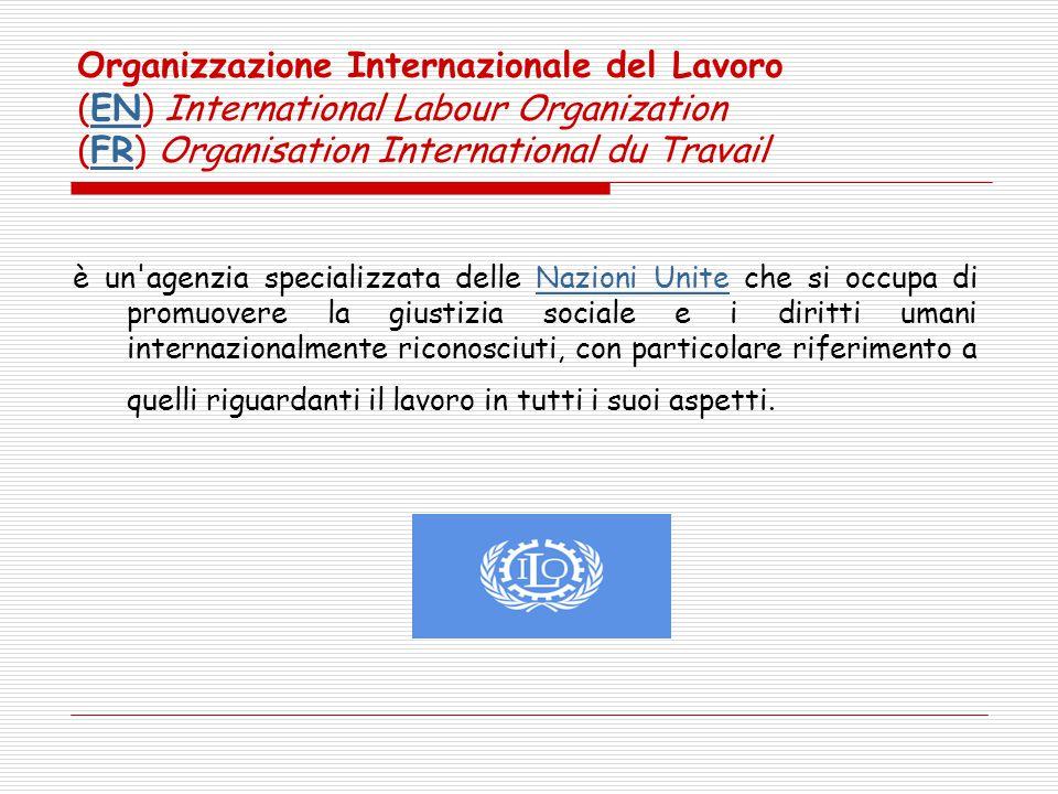 Organizzazione Internazionale del Lavoro (EN) International Labour Organization (FR) Organisation International du TravailENFR è un'agenzia specializz