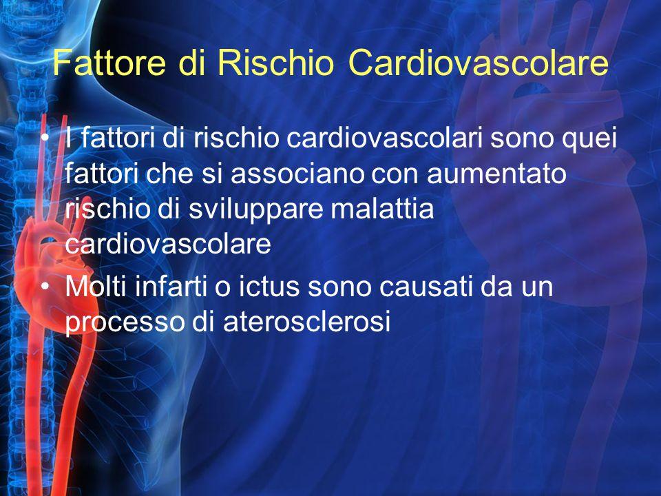 Fattore di Rischio Cardiovascolare I fattori di rischio cardiovascolari sono quei fattori che si associano con aumentato rischio di sviluppare malattia cardiovascolare Molti infarti o ictus sono causati da un processo di aterosclerosi