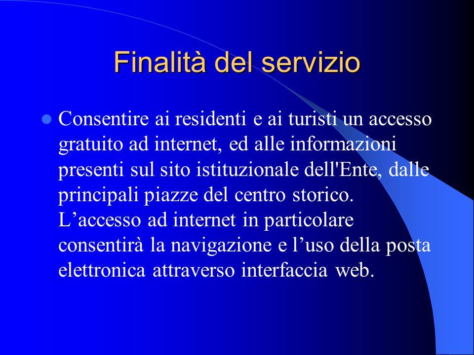 Finalità del servizio Consentire ai residenti e ai turisti un accesso gratuito ad internet, ed alle informazioni presenti sul sito istituzionale dell Ente, dalle principali piazze del centro storico.
