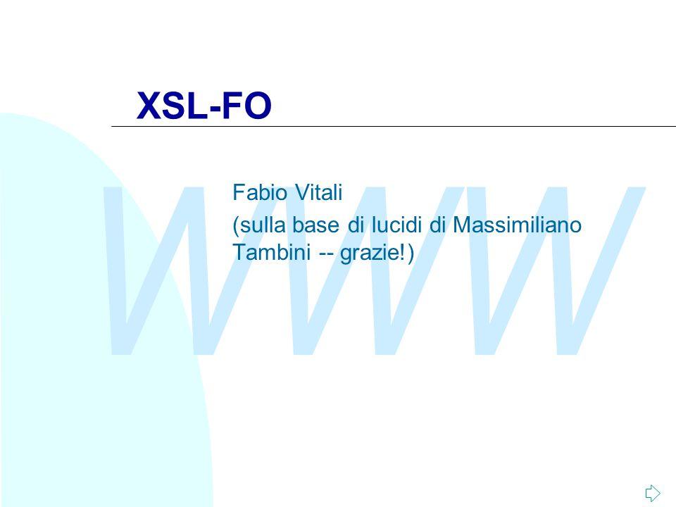 WWW XSL-FO Fabio Vitali (sulla base di lucidi di Massimiliano Tambini -- grazie!)