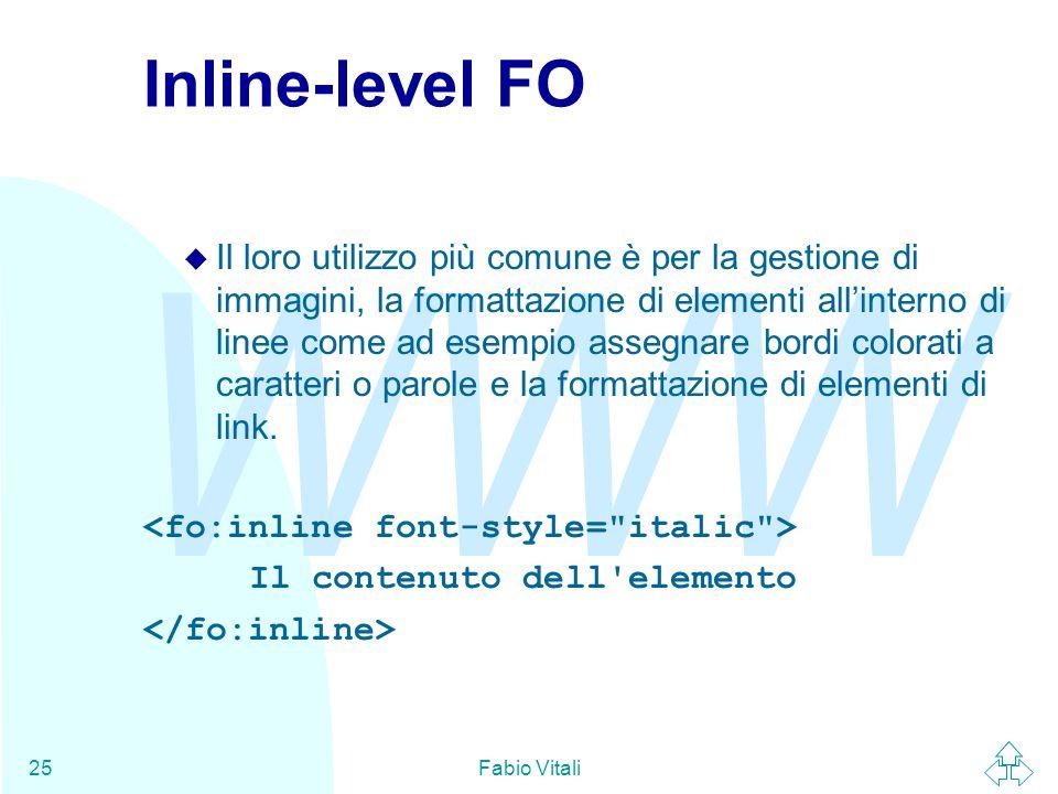 WWW Fabio Vitali25 Inline-level FO u Il loro utilizzo più comune è per la gestione di immagini, la formattazione di elementi all'interno di linee come ad esempio assegnare bordi colorati a caratteri o parole e la formattazione di elementi di link.