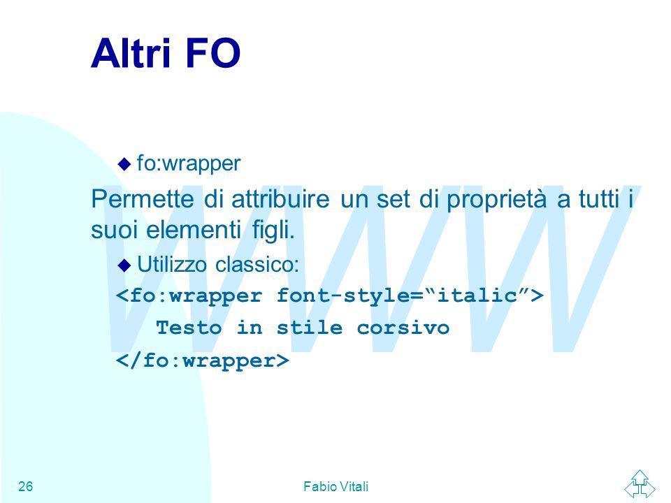WWW Fabio Vitali26 Altri FO u fo:wrapper Permette di attribuire un set di proprietà a tutti i suoi elementi figli.