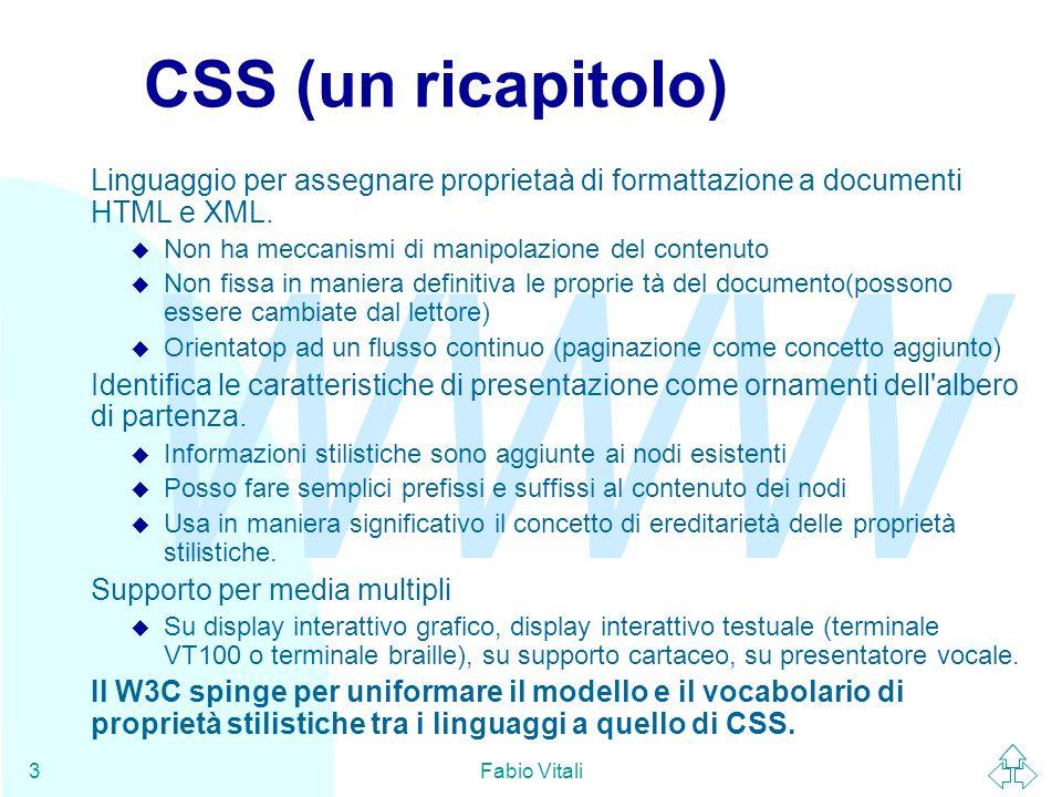 WWW Fabio Vitali3 CSS (un ricapitolo) Linguaggio per assegnare proprietaà di formattazione a documenti HTML e XML.