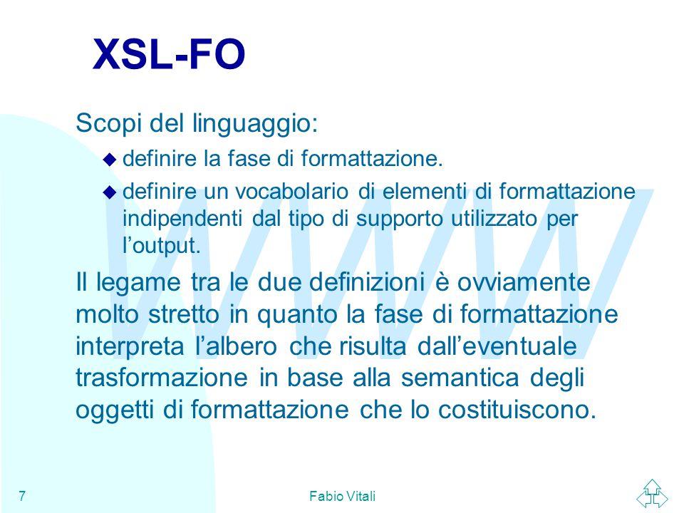WWW Fabio Vitali7 XSL-FO Scopi del linguaggio: u definire la fase di formattazione.