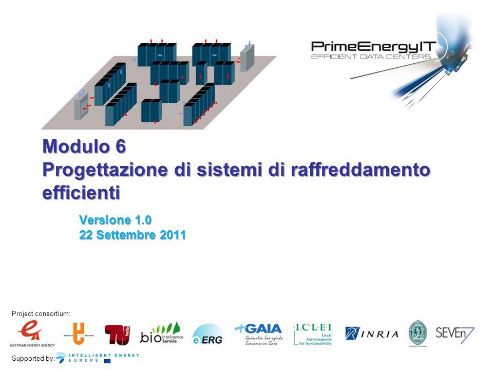 Supported by: Project consortium: Modulo 6 Progettazione di sistemi di raffreddamento efficienti Versione 1.0 22 Settembre 2011