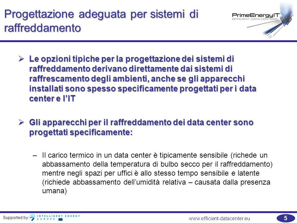 Supported by: 5 www.efficient-datacenter.eu Progettazione adeguata per sistemi di raffreddamento  Le opzioni tipiche per la progettazione dei sistemi