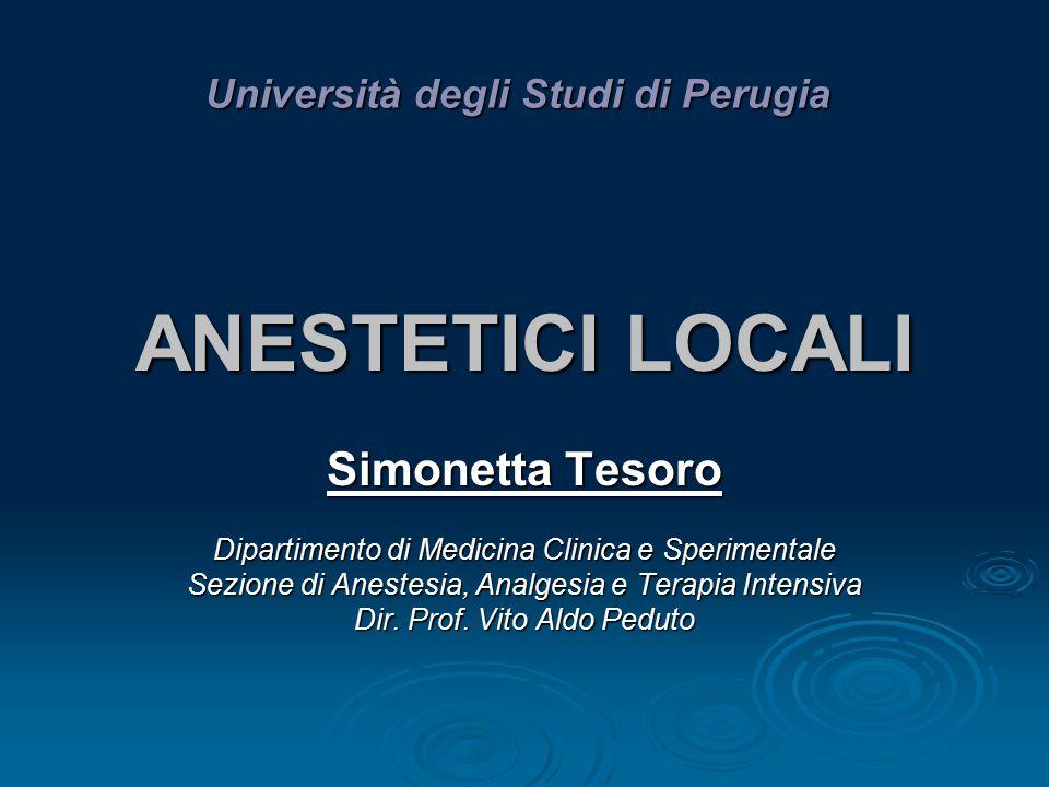 ANESTETICI LOCALI Simonetta Tesoro Dipartimento di Medicina Clinica e Sperimentale Sezione di Anestesia, Analgesia e Terapia Intensiva Dir. Prof. Vito