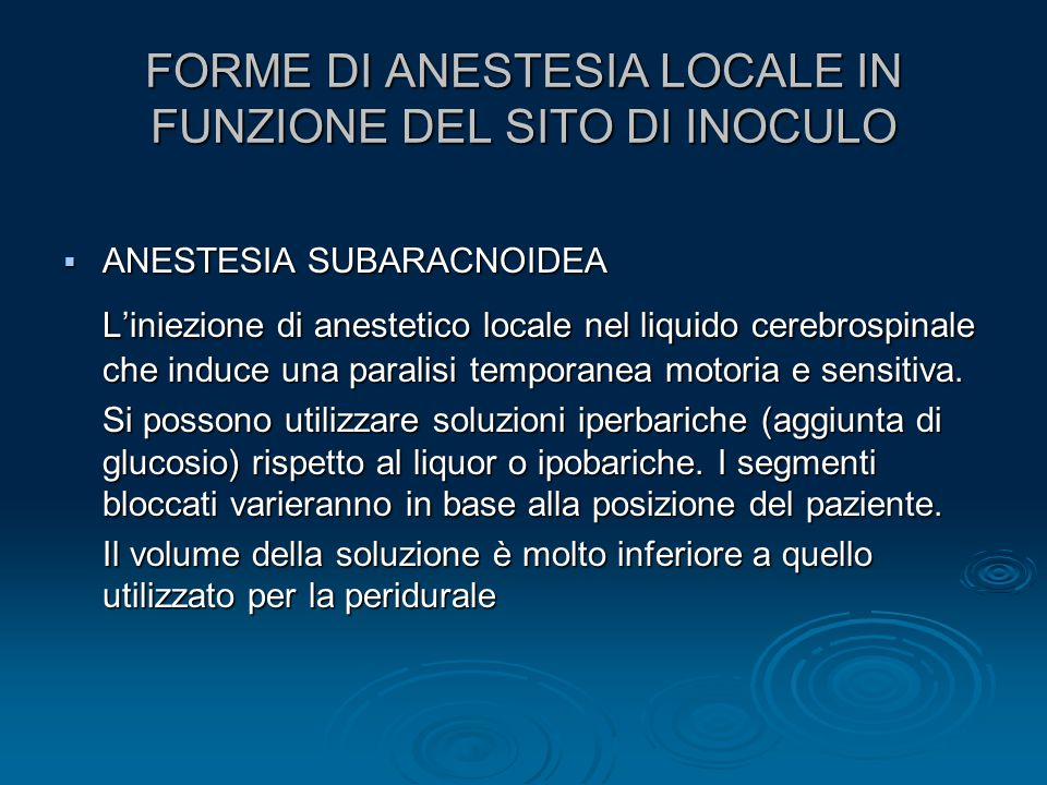 FORME DI ANESTESIA LOCALE IN FUNZIONE DEL SITO DI INOCULO  ANESTESIA SUBARACNOIDEA L'iniezione di anestetico locale nel liquido cerebrospinale che in