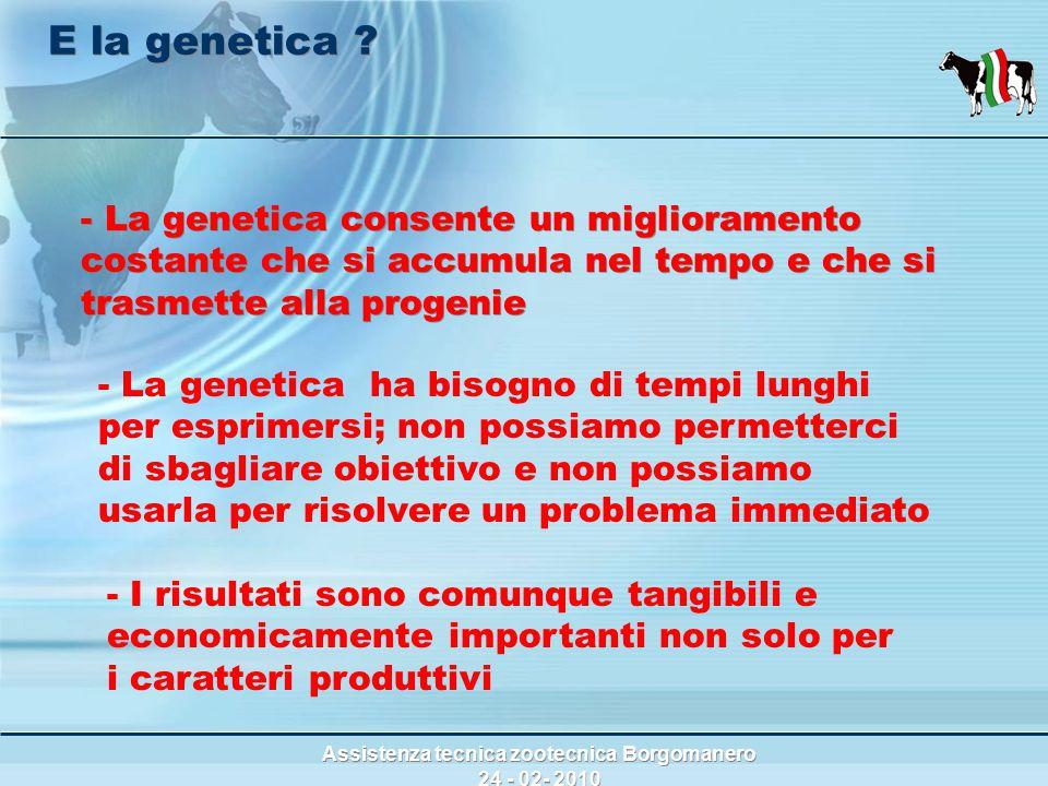 Assistenza tecnica zootecnica Borgomanero 24 - 02- 2010 - La genetica consente un miglioramento costante che si accumula nel tempo e che si trasmette alla progenie E la genetica .