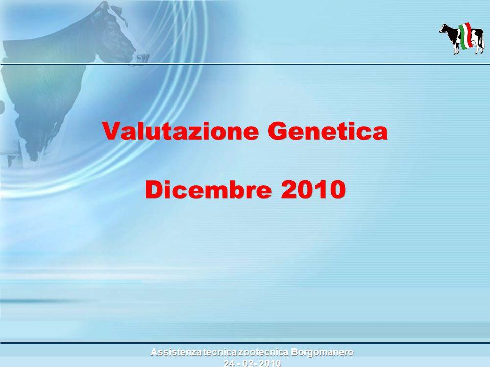 Assistenza tecnica zootecnica Borgomanero 24 - 02- 2010 Valutazione Genetica Dicembre 2010