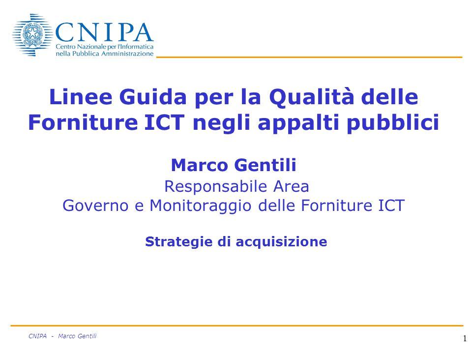 1 CNIPA - Marco Gentili Linee Guida per la Qualità delle Forniture ICT negli appalti pubblici Marco Gentili Responsabile Area Governo e Monitoraggio delle Forniture ICT Strategie di acquisizione