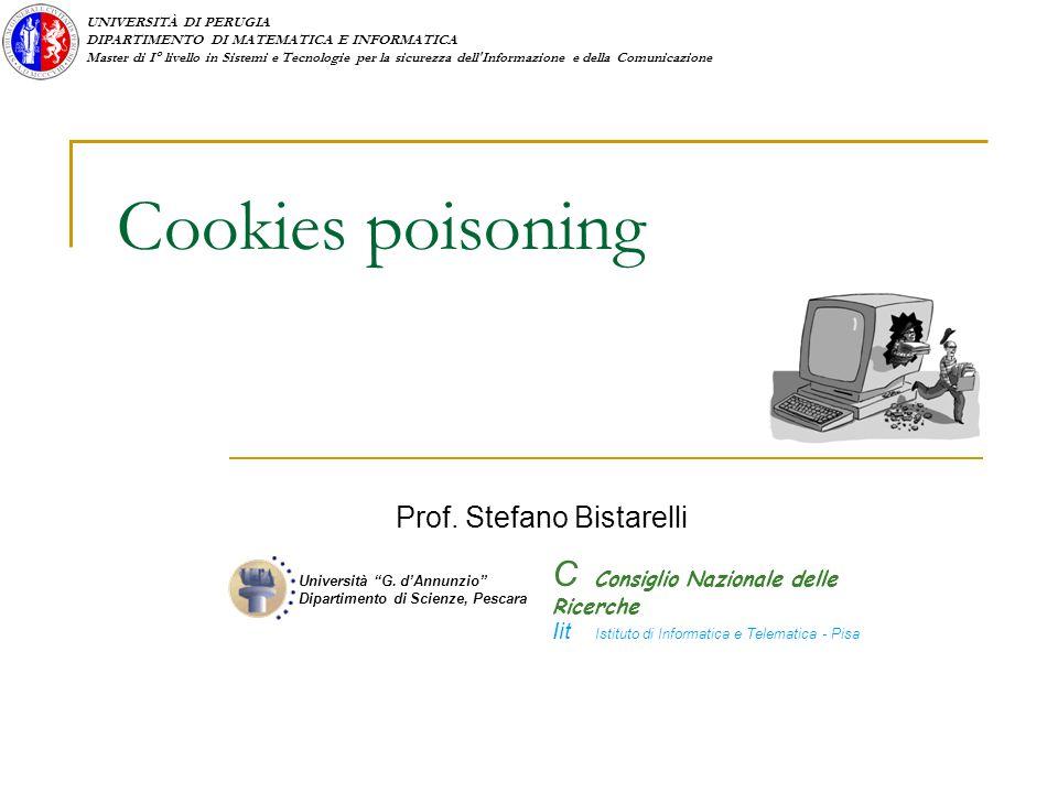 UNIVERSITÀ DI PERUGIA DIPARTIMENTO DI MATEMATICA E INFORMATICA Master di I° livello in Sistemi e Tecnologie per la sicurezza dell Informazione e della Comunicazione Cookies poisoning Prof.